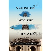 Vanished into the Thin Air, Hardcover/Jayashree Thatte Bhat