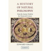 A History of Natural Philosophy: From the Ancient World to the Nineteenth Century, Paperback/Edward Grant