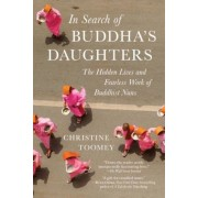 In Search of Buddha's Daughters: The Hidden Lives and Fearless Work of Buddhist Nuns, Paperback