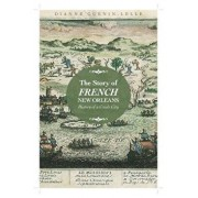 The Story of French New Orleans: History of a Creole City, Paperback/Dianne Guenin-Lelle
