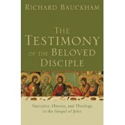 The Testimony of the Beloved Disciple: Narrative, History, and Theology in the Gospel of John, Paperback/Richard Bauckham