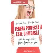 Femeia perfecta este o fitoasa! Ghid de supravietuire pentru femeile normale/Anne-Sophie Girard, Marie-Aldine Girard