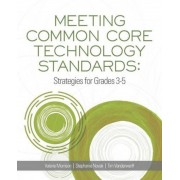 Meeting Common Core Technology Standards: Strategies for Grades 3-5, Paperback