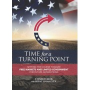 Time for a Turning Point: Setting a Course Toward Free Markets and Limited Government for Future Generations, Hardcover