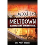 The Middle East Meltdown: The Coming Islamic Invasion of Israel, Paperback