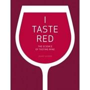 I Taste Red: The Science of Tasting Wine, Hardcover/Jamie Goode