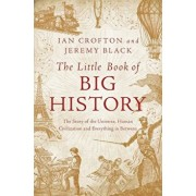The Little Book of Big History: The Story of the Universe, Human Civilization, and Everything in Between, Paperback/Ian Crofton
