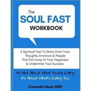 The Soul Fast Workbook: A 40 Day Fast To Eliminate Toxic Thoughts & Emotions That Eat Away At Your Happiness & Undermine Your Success, Paperback/Cassandra Mack