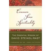 Common Sense Spirituality: The Essential Wisdom of David Steindl-Rast, Paperback/David Steindl-Rast