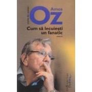Cum sa lecuiesti un fanatic - Amos Oz