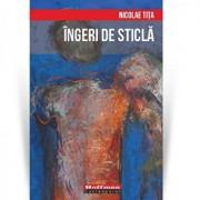Ingeri de sticla/Nicolae Tita