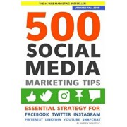 500 Social Media Marketing Tips: Essential Advice, Hints and Strategy for Business: Facebook, Twitter, Pinterest, Google+, Youtube, Instagram, Linkedi, Paperback/Andrew Macarthy