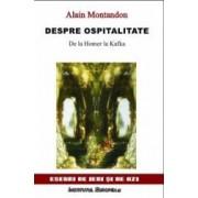 Despre ospitalitate de la Homer la Kafka - Alain Montandon
