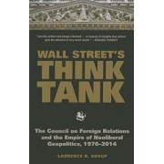 Wall Street's Think Tank: The Council on Foreign Relations and the Empire of Neoliberal Geopolitics, 1976-2014, Hardcover/Laurence H. Shoup