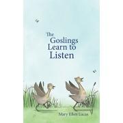 The Goslings Learn to Listen, Paperback/Mary Ellen Lucas