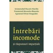 Intrebari incomode si raspunsuri impartiale - Ieromonahul Macarie Marchis
