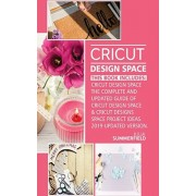 Cricut Design Space: This Book Includes: Cricut Design Space: The Complete and Updated Guide of Cricut Design Space & Cricut Designs Space, Paperback/Julia Summerfield