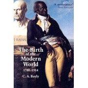 The Birth of the Modern World, 1780-1914: Global Connections and Comparisons, Paperback/C. A. Bayly
