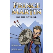 Prince Martin and the Cave Bear: Two Kids, Colossal Courage, and a Classic Quest, Hardcover/Brandon Hale
