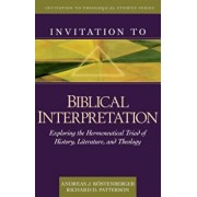 Invitation to Biblical Interpretation: Exploring the Hermeneutical Triad of History, Literature, and Theology, Hardcover/Andreas J. Kostenberger
