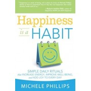Happiness Is a Habit: Simple Daily Rituals That Increase Energy, Improve Energy, Improve Well-Being, and Add Joy to Every Day, Paperback/Michele Phillips