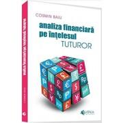 Analiza financiara pe intelesul tuturor/Cosmin Baiu