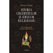 Istoria credintelor si ideilor religioase. Volumul III - Mircea Eliade