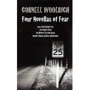 Four Novellas of Fear: Eyes That Watch You, the Night I Died, You'll Never See Me Again, Murder Always Gathers Momentum, Paperback/Cornell Woolrich