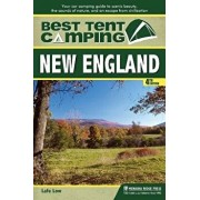 Best Tent Camping: New England: Your Car-Camping Guide to Scenic Beauty, the Sounds of Nature, and an Escape from Civilization, Hardcover/Lafe Low