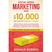 Social Media Marketing #2020: $10,000/month Crash Course Effective Secret Advertising Strategies on Facebook, Instagram, YouTube and Twitter for mak, Paperback/Roberts Ronald