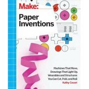 Make: Paper Inventions: Machines That Move, Drawings That Light Up, and Wearables and Structures You Can Cut, Fold, and Roll, Paperback