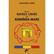 De la Marea Unire la Romania Mare/Alexandru Surdu