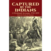 Captured by the Indians: 15 Firsthand Accounts, 1750-1870, Paperback