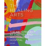 The Healing Arts: The Arts Project at Chelsea and Westminster Hospital, Hardcover/James Scott