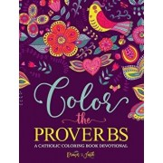 Color the Proverbs: A Catholic Coloring Book Devotional: Catholic Bible Verse Coloring Book for Adults & Teens, Paperback/Drawn to Faith