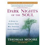 Dark Nights of the Soul: A Guide to Finding Your Way Through Life's Ordeals, Paperback/Thomas Moore