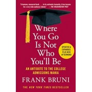 Where You Go Is Not Who You'll Be: An Antidote to the College Admissions Mania, Paperback/Frank Bruni