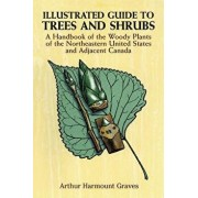 Illustrated Guide to Trees and Shrubs: A Handbook of the Woody Plants of the Northeastern United States and Adjacent Canada/Revised Edition, Paperback/Arthur Harmount Graves