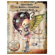 Sherri Baldy My-Besties Steampunk Coloring Book: A Coloring Book for Adults and All Ages. Color Up Some of Sherri Baldy's Fan Favorites Steampunk Best, Paperback