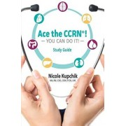 Ace the Ccrn You Can Do It! Study Guide, Paperback/Nicole Kupchik