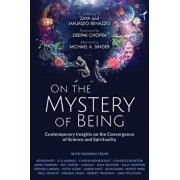On the Mystery of Being: Contemporary Insights on the Convergence of Science and Spirituality, Paperback/Zaya Benazzo