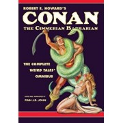 Robert E. Howard's Conan the Cimmerian Barbarian: The Complete Weird Tales Omnibus, Paperback/Robert E. Howard