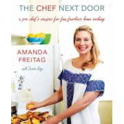 The Chef Next Door: A Pro Chef's Recipes for Fun, Fearless Home Cooking, Hardcover