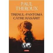 Trenul-fantoma catre rasarit - Paul Theroux