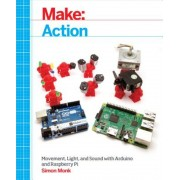 Make: Action: Movement, Light, and Sound with Arduino and Raspberry Pi, Paperback