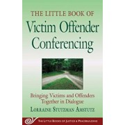 The Little Book of Victim Offender Conferencing: Bringing Victims and Offenders Together in Dialogue, Paperback/Lorraine S. Amstutz