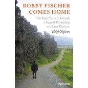 Bobby Fischer Comes Home: The Final Years in Iceland