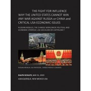 THE FIGHT FOR INFLUENCE WHY THE UNITED STATES CANNOT WIN ANY WAR AGAINST RUSSIA or CHINA and CRITICAL USA ECONOMIC ISSUES: Russian Missiles, Chinese W, Paperback/Ralph Schultz