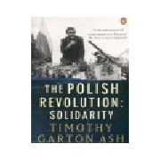 The Polish Revolution Solidarity Timothy Gardon Ash solidarność lech wałęsa