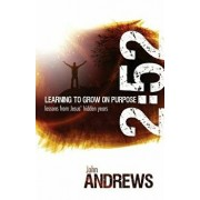 2: 52 Learning to Grow on Purpose: Lessons from Jesus' Hidden Years, Paperback/Dr John Andrews